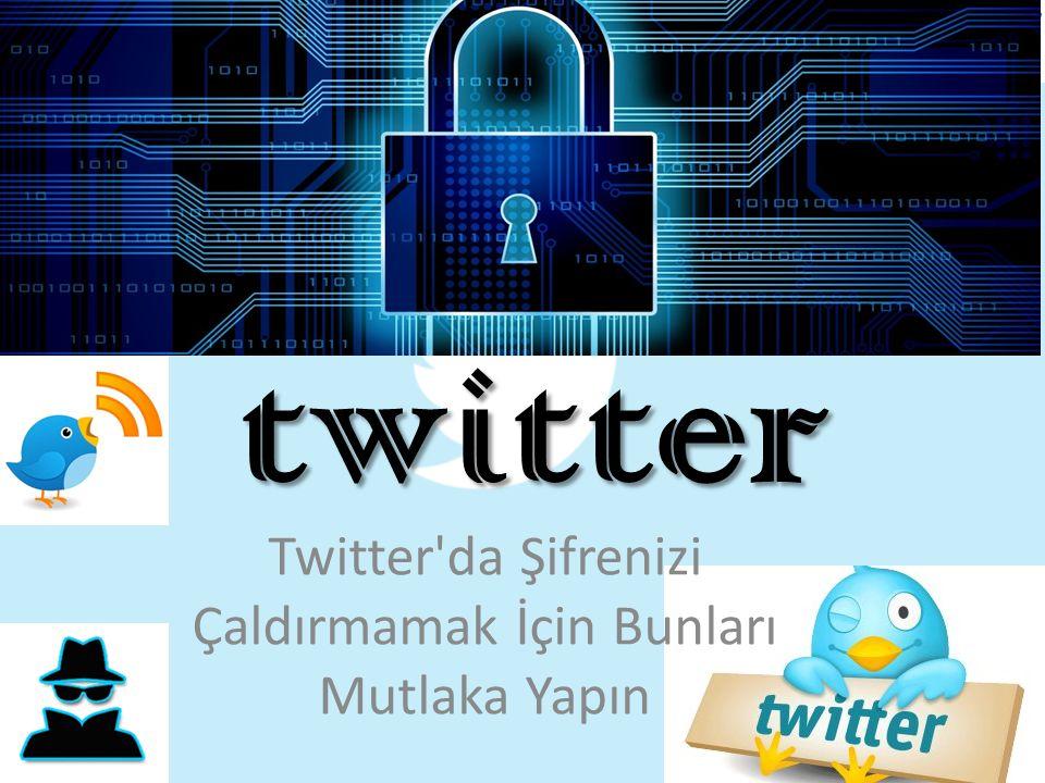 twitter Twitter da Şifrenizi Çaldırmamak İçin Bunları Mutlaka Yapın