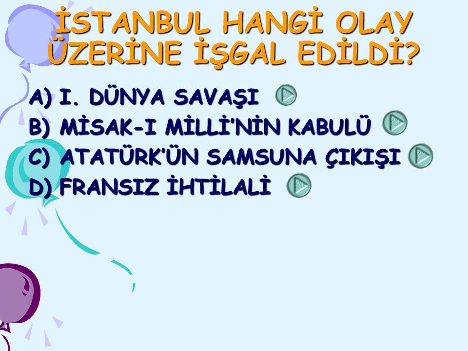 BUNUN ÜZERİNE 16 MART 1920'DE İSTANBUL İŞGAL EDİLDİ