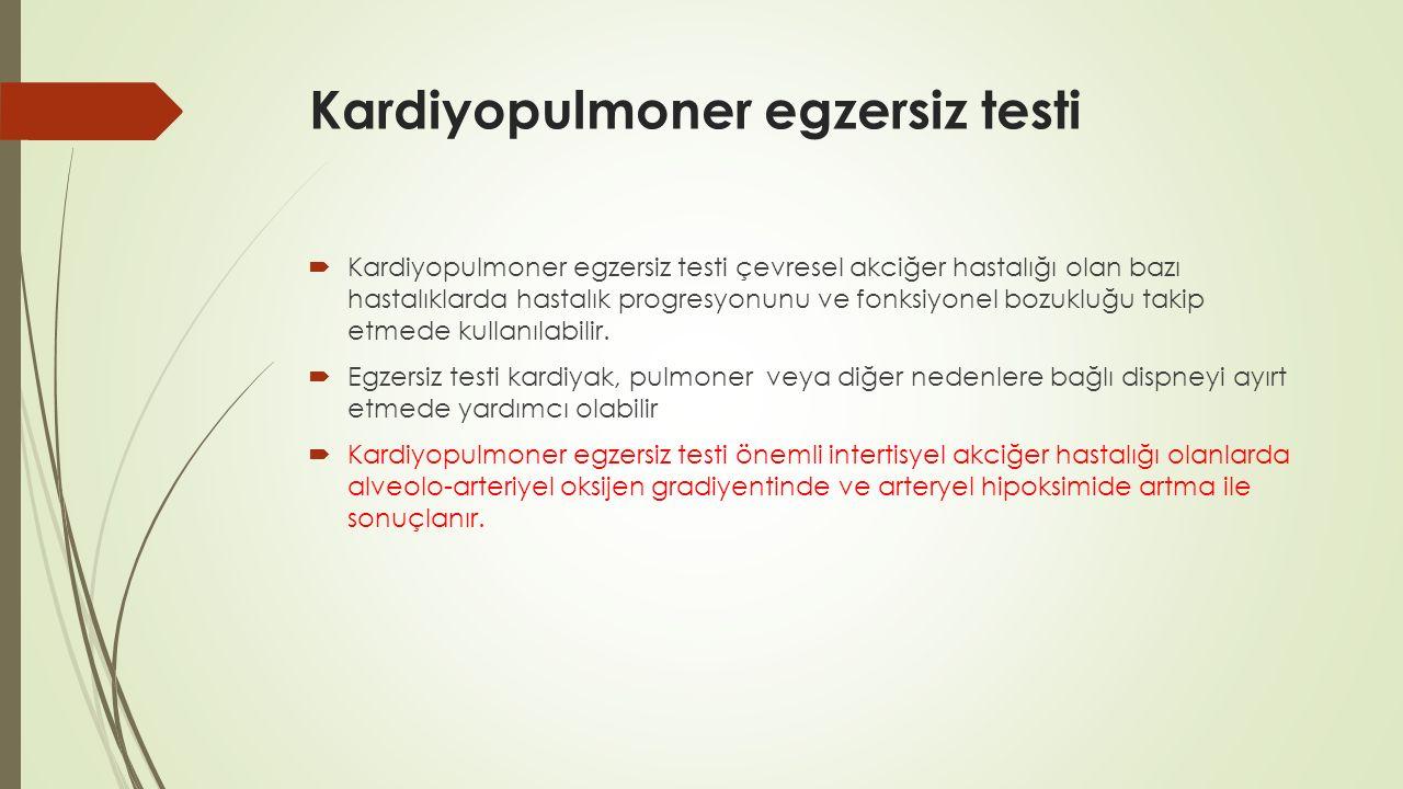 Kardiyopulmoner egzersiz testi  Kardiyopulmoner egzersiz testi çevresel akciğer hastalığı olan bazı hastalıklarda hastalık progresyonunu ve fonksiyon