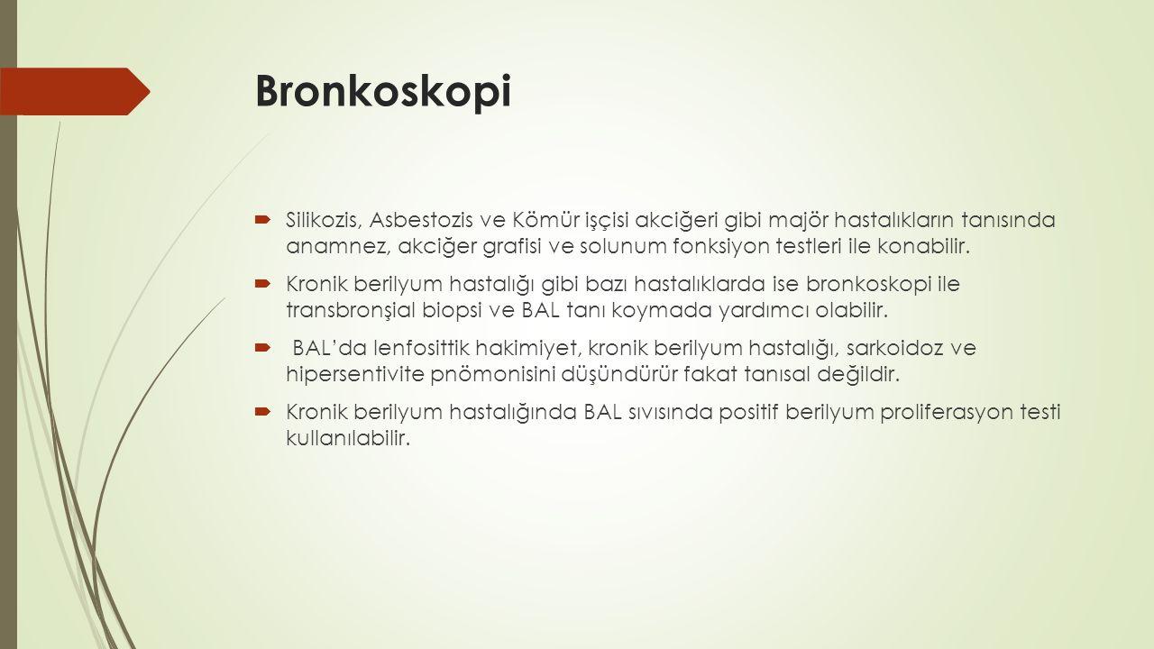 Bronkoskopi  Silikozis, Asbestozis ve Kömür işçisi akciğeri gibi majör hastalıkların tanısında anamnez, akciğer grafisi ve solunum fonksiyon testleri