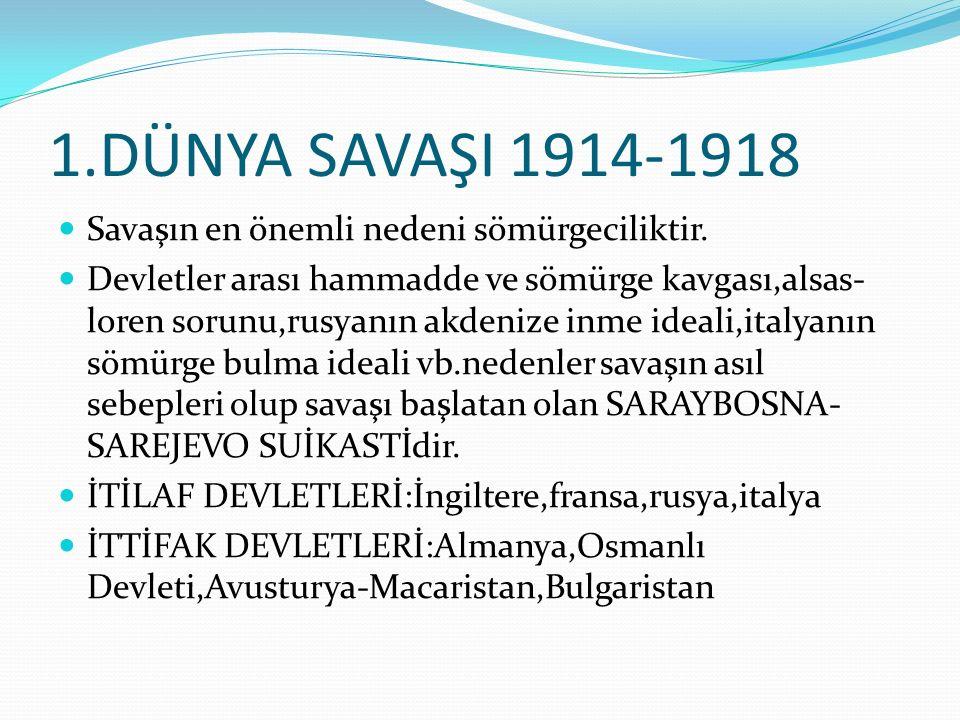 1.DÜNYA SAVAŞI 1914-1918 Savaşın en önemli nedeni sömürgeciliktir.
