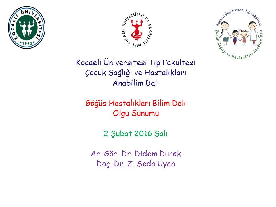 Kocaeli Üniversitesi Tıp Fakültesi Çocuk Sağlığı ve Hastalıkları Anabilim Dalı Göğüs Hastalıkları Bilim Dalı Olgu Sunumu 2 Şubat 2016 Salı Ar.