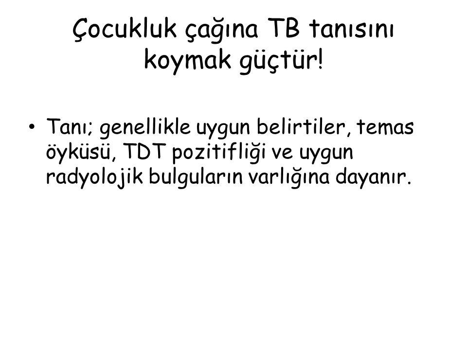 Çocukluk çağına TB tanısını koymak güçtür.