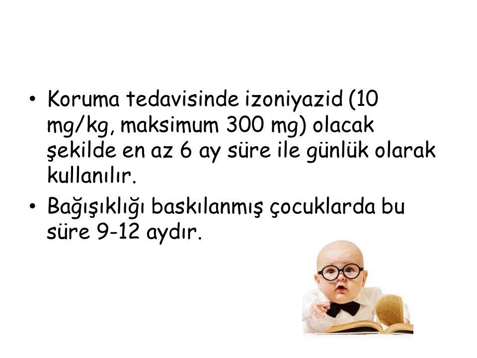 Koruma tedavisinde izoniyazid (10 mg/kg, maksimum 300 mg) olacak şekilde en az 6 ay süre ile günlük olarak kullanılır.