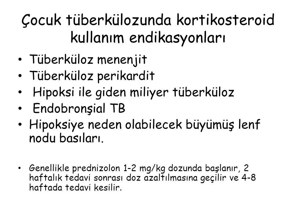 Çocuk tüberkülozunda kortikosteroid kullanım endikasyonları Tüberküloz menenjit Tüberküloz perikardit Hipoksi ile giden miliyer tüberküloz Endobronşial TB Hipoksiye neden olabilecek büyümüş lenf nodu basıları.