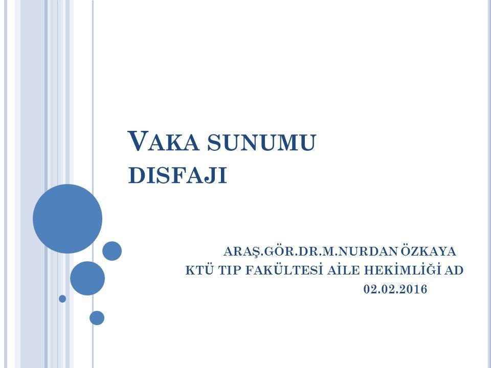 V AKA SUNUMU DISFAJI ARAŞ.GÖR.DR.M.NURDAN ÖZKAYA KTÜ TIP FAKÜLTESİ AİLE HEKİMLİĞİ AD 02.02.2016