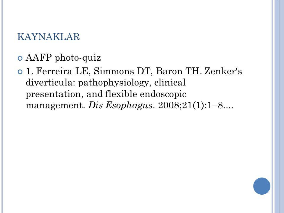 KAYNAKLAR AAFP photo-quiz 1.Ferreira LE, Simmons DT, Baron TH.