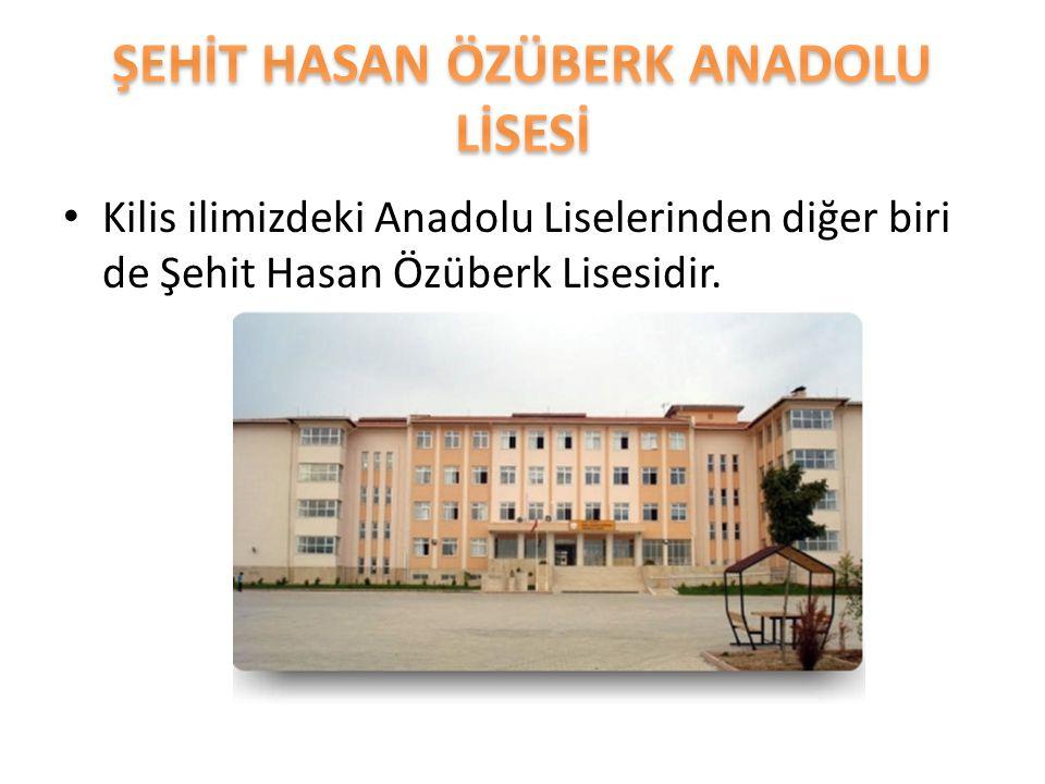 Kilis ilimizdeki Anadolu Liselerinden diğer biri de Şehit Hasan Özüberk Lisesidir.