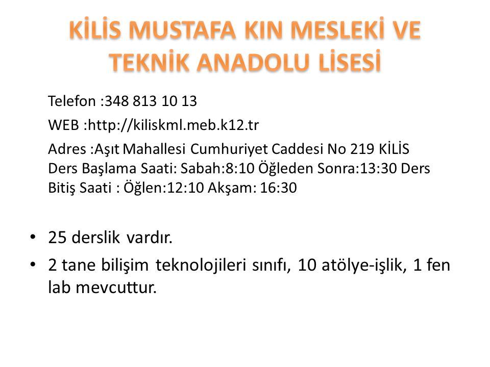 Telefon :348 813 10 13 WEB :http://kiliskml.meb.k12.tr Adres :Aşıt Mahallesi Cumhuriyet Caddesi No 219 KİLİS Ders Başlama Saati: Sabah:8:10 Öğleden Sonra:13:30 Ders Bitiş Saati : Öğlen:12:10 Akşam: 16:30 25 derslik vardır.