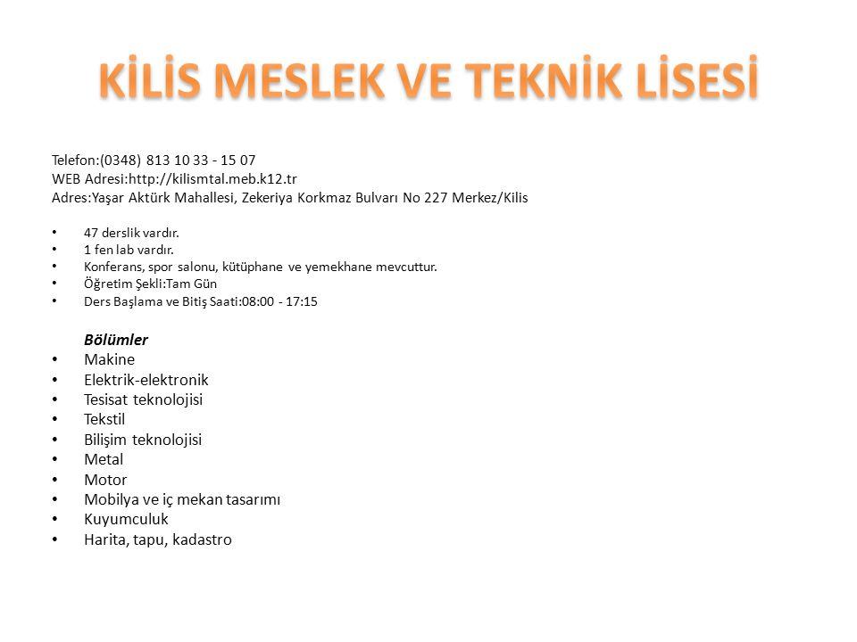 Telefon:(0348) 813 10 33 - 15 07 WEB Adresi:http://kilismtal.meb.k12.tr Adres:Yaşar Aktürk Mahallesi, Zekeriya Korkmaz Bulvarı No 227 Merkez/Kilis 47 derslik vardır.