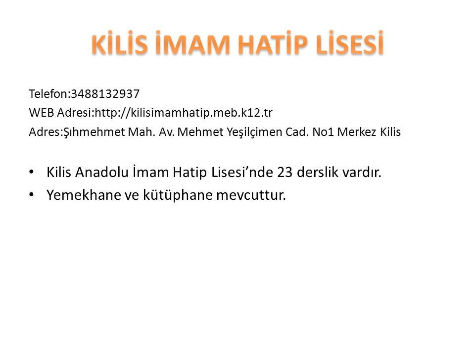 Telefon:3488132937 WEB Adresi:http://kilisimamhatip.meb.k12.tr Adres:Şıhmehmet Mah. Av. Mehmet Yeşilçimen Cad. No1 Merkez Kilis Kilis Anadolu İmam Hat