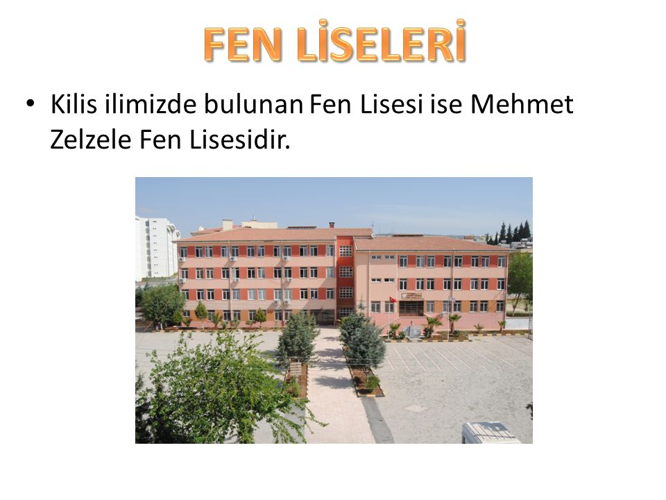 Kilis ilimizde bulunan Fen Lisesi ise Mehmet Zelzele Fen Lisesidir.