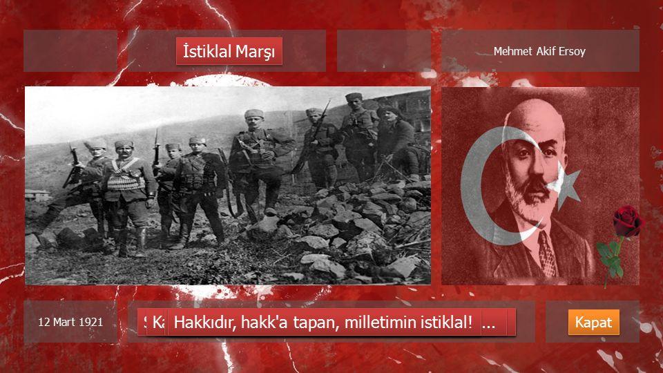 Mehmet Akif Ersoy 12 Mart 1921 Korkma, sönmez bu şafaklarda yüzen al sancak; Sönmeden yurdumun üstünde tüten en son ocak.