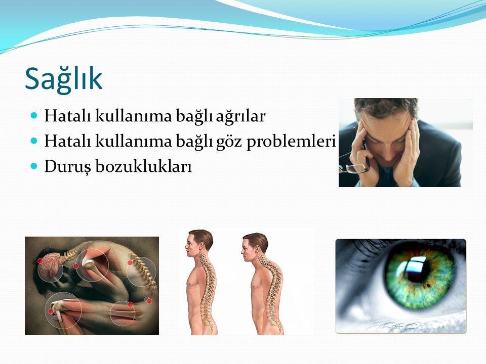 Sağlık Hatalı kullanıma bağlı ağrılar Hatalı kullanıma bağlı göz problemleri Duruş bozuklukları