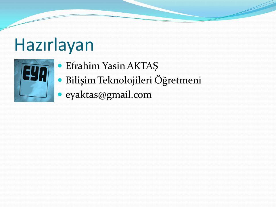 Hazırlayan Efrahim Yasin AKTAŞ Bilişim Teknolojileri Öğretmeni eyaktas@gmail.com