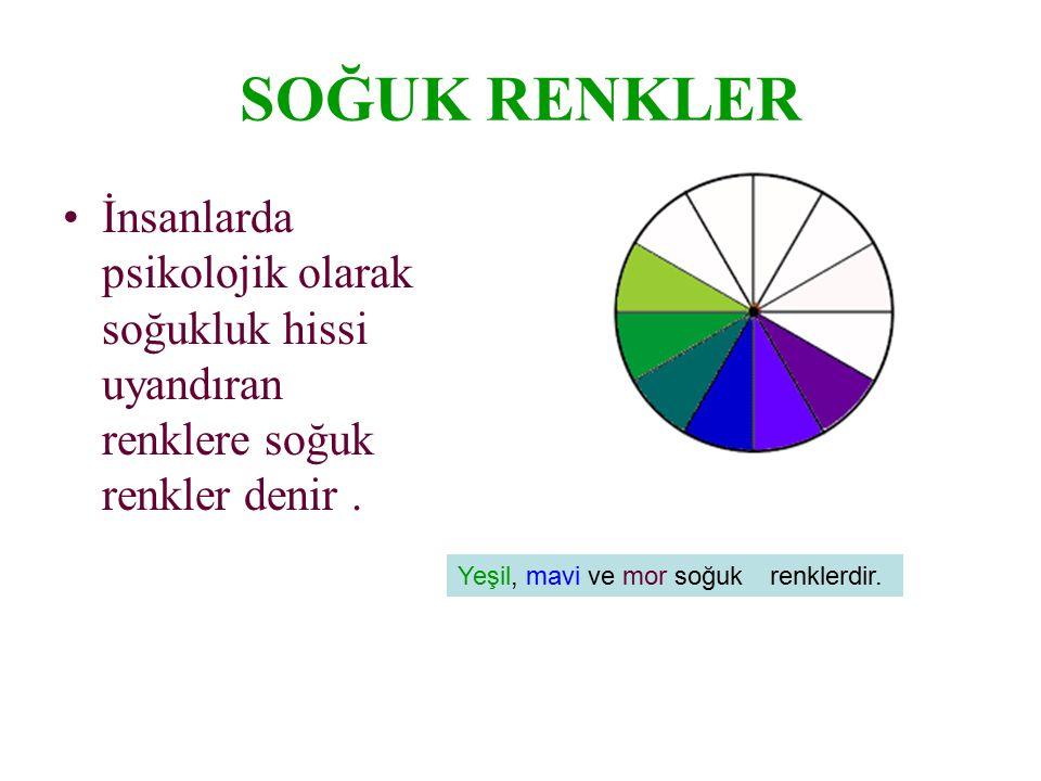 SOĞUK RENKLER İnsanlarda psikolojik olarak soğukluk hissi uyandıran renklere soğuk renkler denir. Yeşil, mavi ve mor soğuk renklerdir.