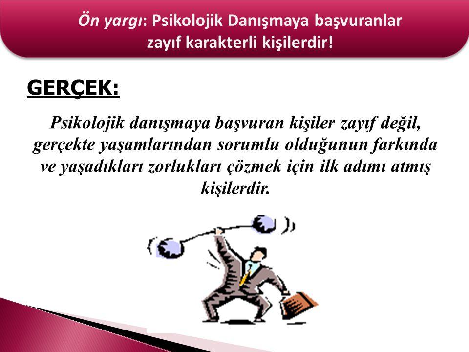 Ön yargı: Psikolojik Danışmaya başvuranlar zayıf karakterli kişilerdir.