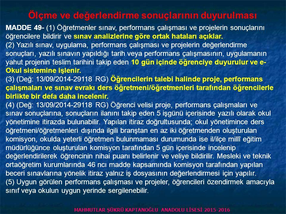 Sınavlara Katılmayanlar ( Değ: 13/09/2014-29118 RG) (1) Sınavlara katılmayan, performans çalışmasını yerine getirmeyen veya projesini zamanında teslim etmeyen öğrencilerden, özrünü 36 ncı maddenin yedinci fıkrasına göre belgelendirenlerin mazeret sınavı ilgili zümrenin belirleyeceği bir zamanda önceden duyurularak bir defaya mahsus yapılır.