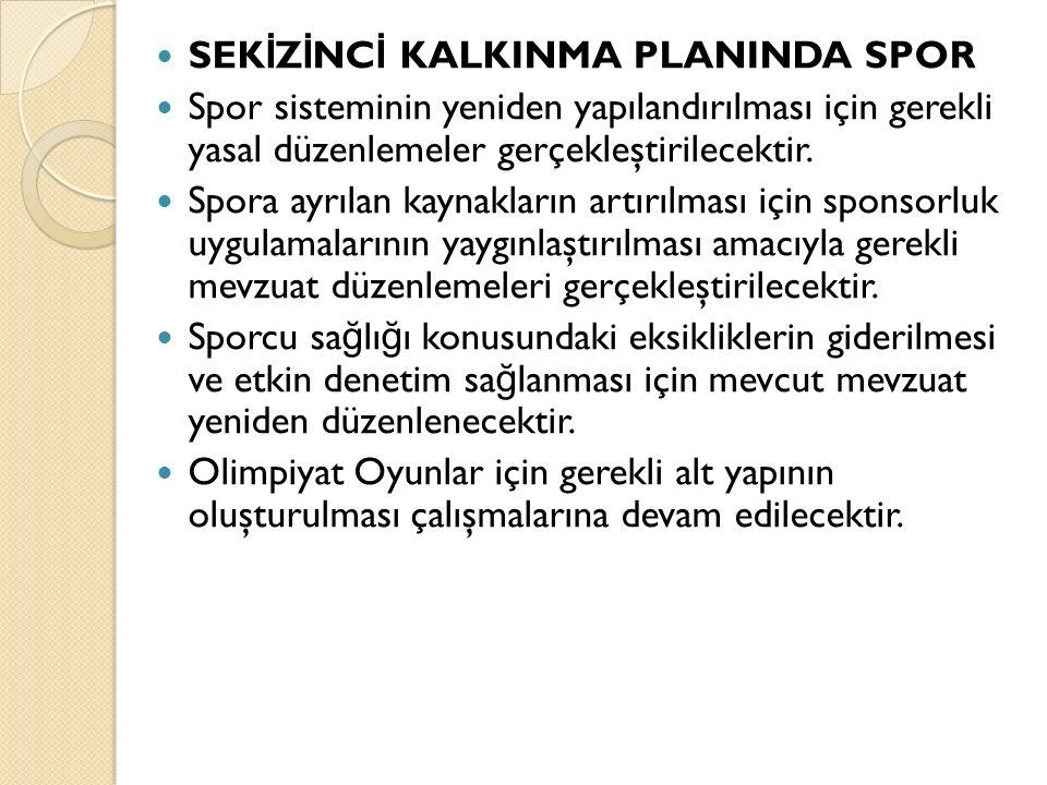 SEK İ Z İ NC İ KALKINMA PLANINDA SPOR Spor sisteminin yeniden yapılandırılması için gerekli yasal düzenlemeler gerçekleştirilecektir. Spora ayrılan ka