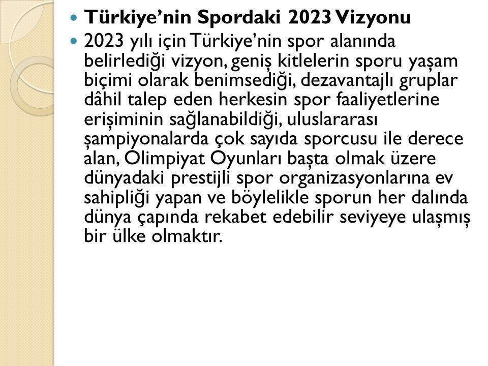 Türkiye'nin Spordaki 2023 Vizyonu 2023 yılı için Türkiye'nin spor alanında belirledi ğ i vizyon, geniş kitlelerin sporu yaşam biçimi olarak benimsedi