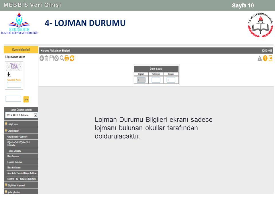 4- LOJMAN DURUMU Sayfa 10 Lojman Durumu Bilgileri ekranı sadece lojmanı bulunan okullar tarafından doldurulacaktır.