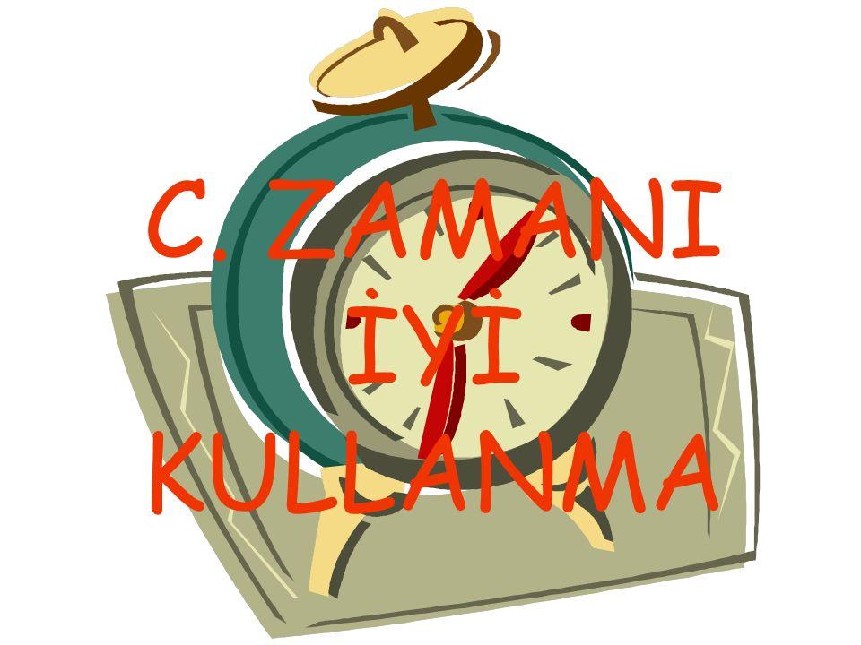C. ZAMANI İYİ KULLANMA
