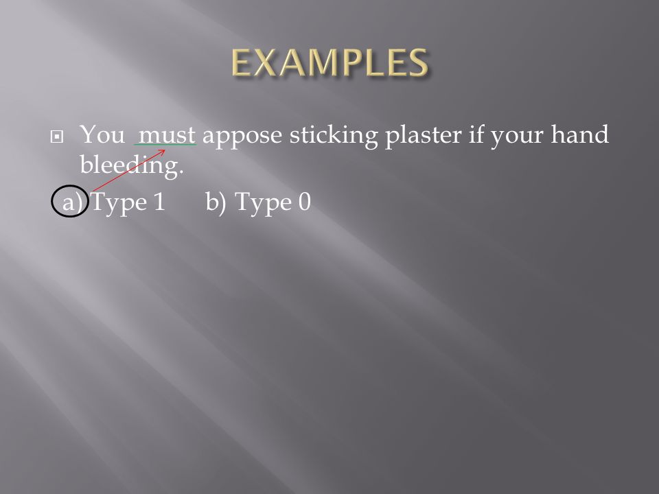  You must appose sticking plaster if your hand bleeding. a) Type 1 b) Type 0