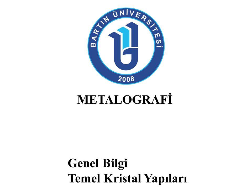 METALOGRAFİ Genel Bilgi Temel Kristal Yapıları