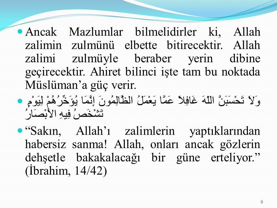 Ancak Mazlumlar bilmelidirler ki, Allah zalimin zulmünü elbette bitirecektir.