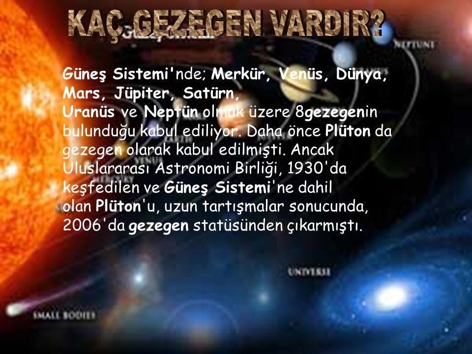 Güneş Sistemi nde; Merkür, Venüs, Dünya, Mars, Jüpiter, Satürn, Uranüs ve Neptün olmak üzere 8gezegenin bulunduğu kabul ediliyor.