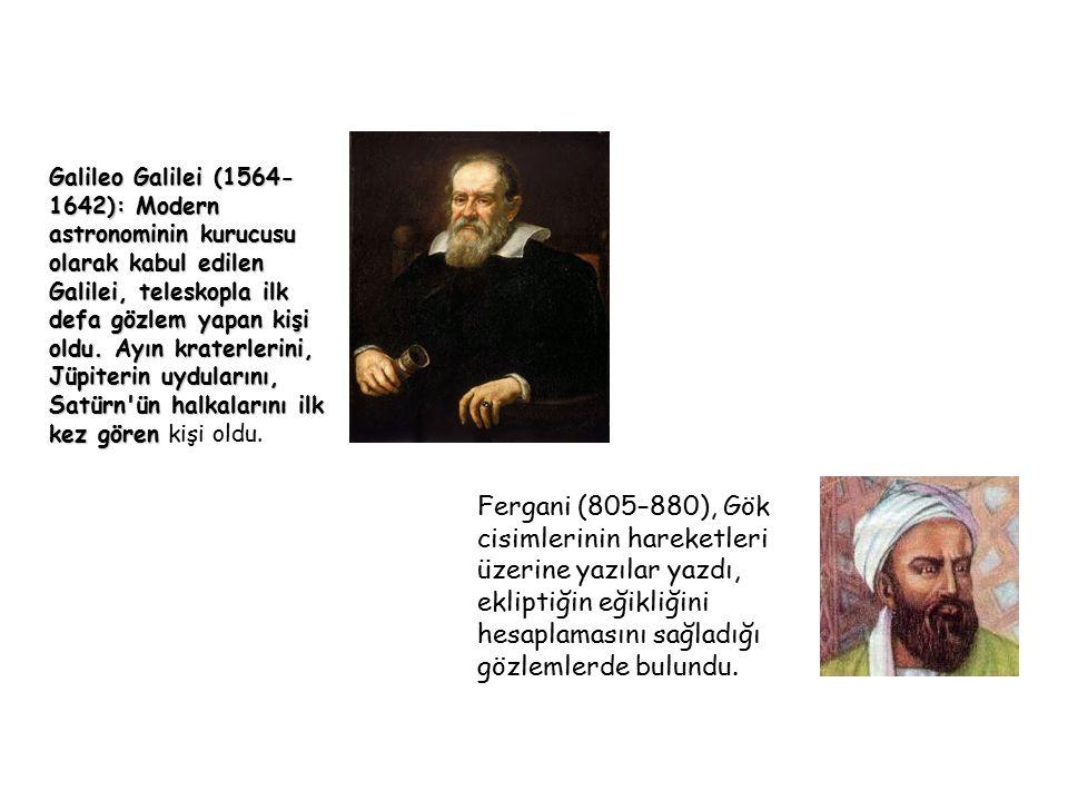Galileo Galilei (1564- 1642): Modern astronominin kurucusu olarak kabul edilen Galilei, teleskopla ilk defa gözlem yapan kişi oldu. Ayın kraterlerini,