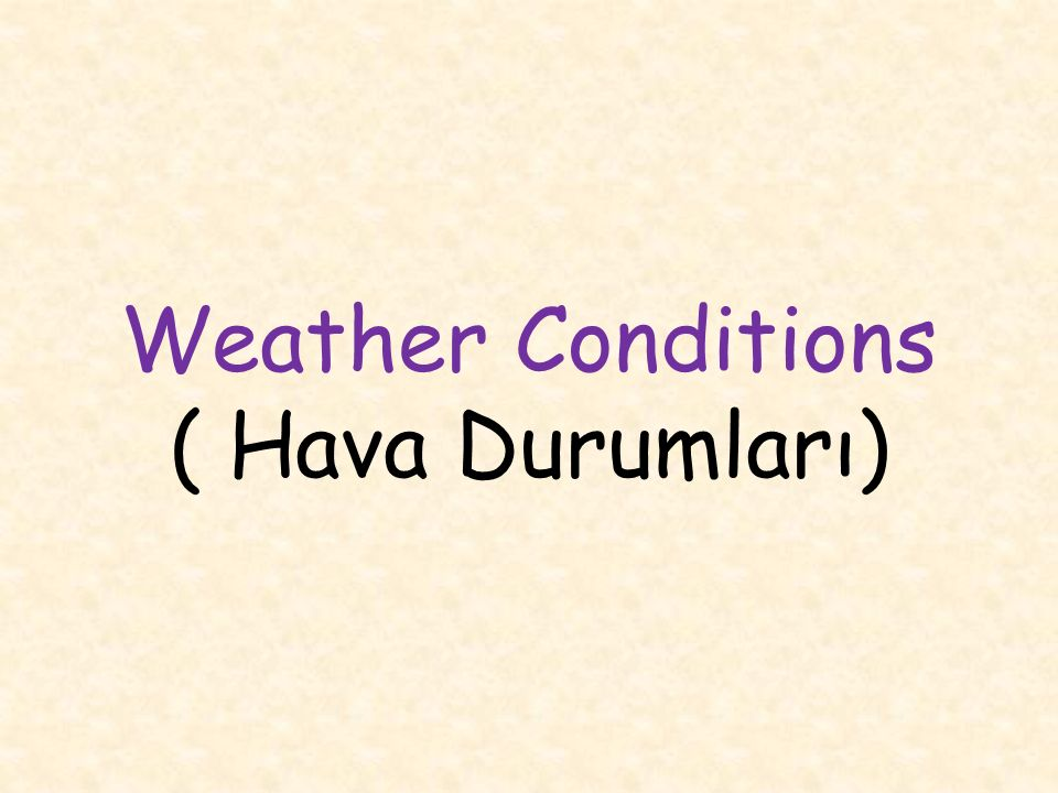 Weather Conditions ( Hava Durumları)