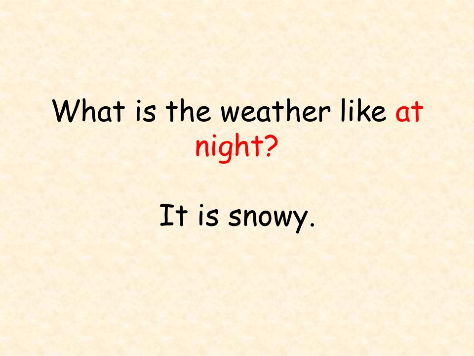What is the weather like at night It is snowy.