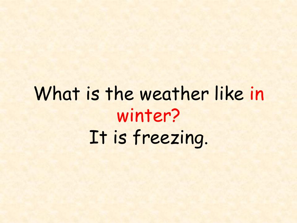What is the weather like in winter It is freezing.