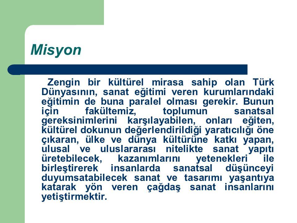 Misyon Zengin bir kültürel mirasa sahip olan Türk Dünyasının, sanat eğitimi veren kurumlarındaki eğitimin de buna paralel olması gerekir. Bunun için f