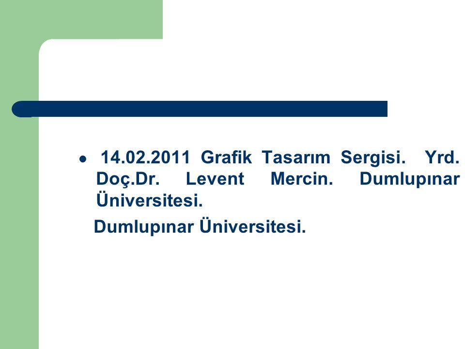 14.02.2011 Grafik Tasarım Sergisi. Yrd. Doç.Dr. Levent Mercin. Dumlupınar Üniversitesi. Dumlupınar Üniversitesi.