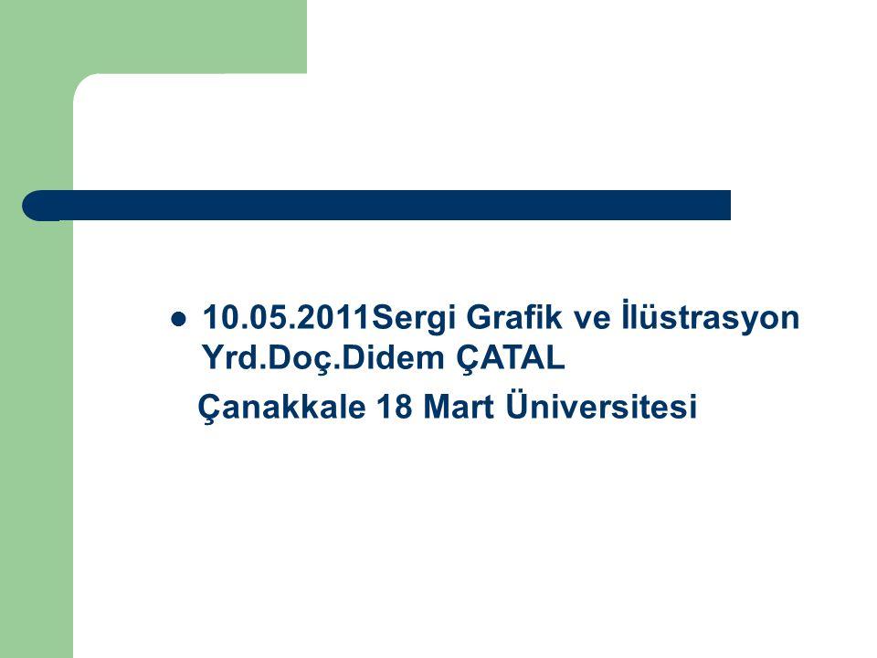 10.05.2011Sergi Grafik ve İlüstrasyon Yrd.Doç.Didem ÇATAL Çanakkale 18 Mart Üniversitesi