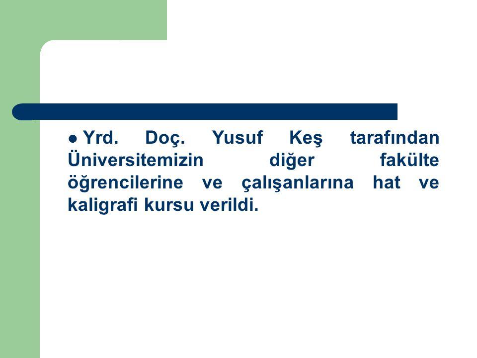 Yrd. Doç. Yusuf Keş tarafından Üniversitemizin diğer fakülte öğrencilerine ve çalışanlarına hat ve kaligrafi kursu verildi.