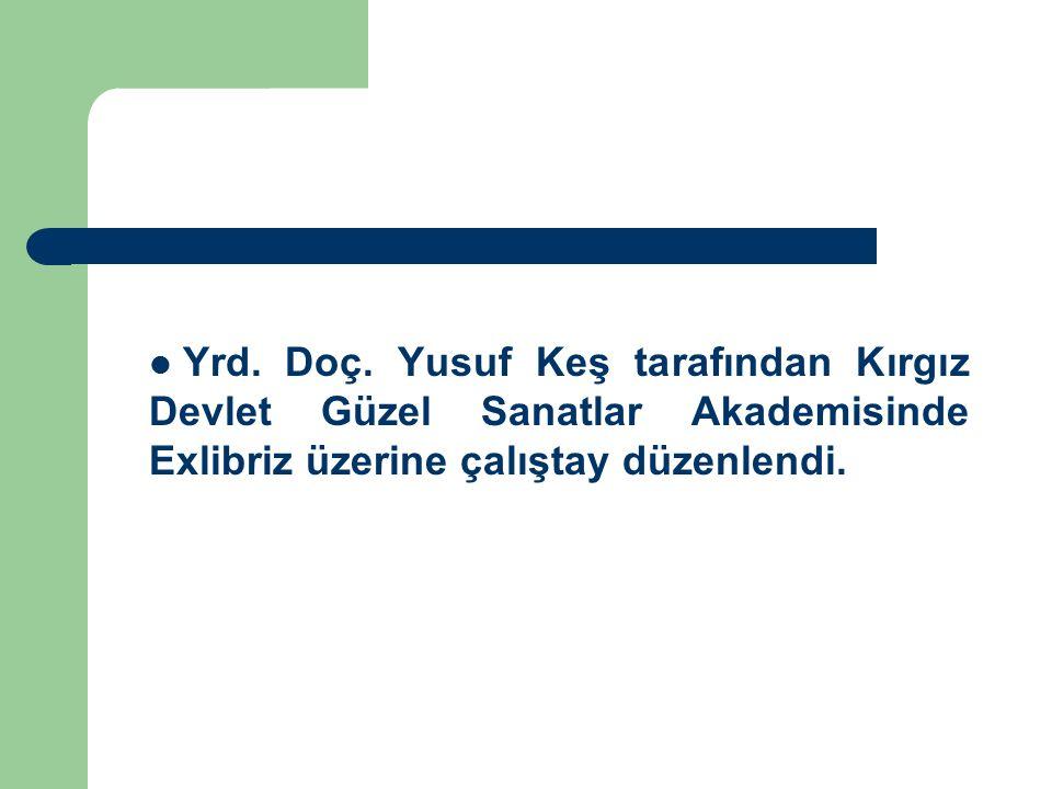 Yrd. Doç. Yusuf Keş tarafından Kırgız Devlet Güzel Sanatlar Akademisinde Exlibriz üzerine çalıştay düzenlendi.
