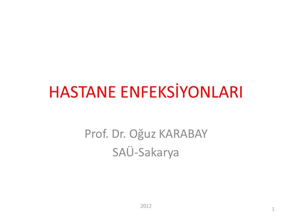 HASTANE ENFEKSİYONLARI Prof. Dr. Oğuz KARABAY SAÜ-Sakarya 2013 1