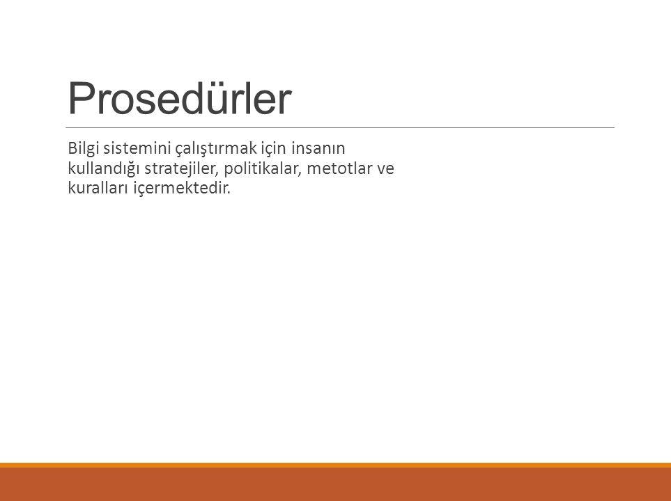 Prosedürler Bilgi sistemini çalıştırmak için insanın kullandığı stratejiler, politikalar, metotlar ve kuralları içermektedir.