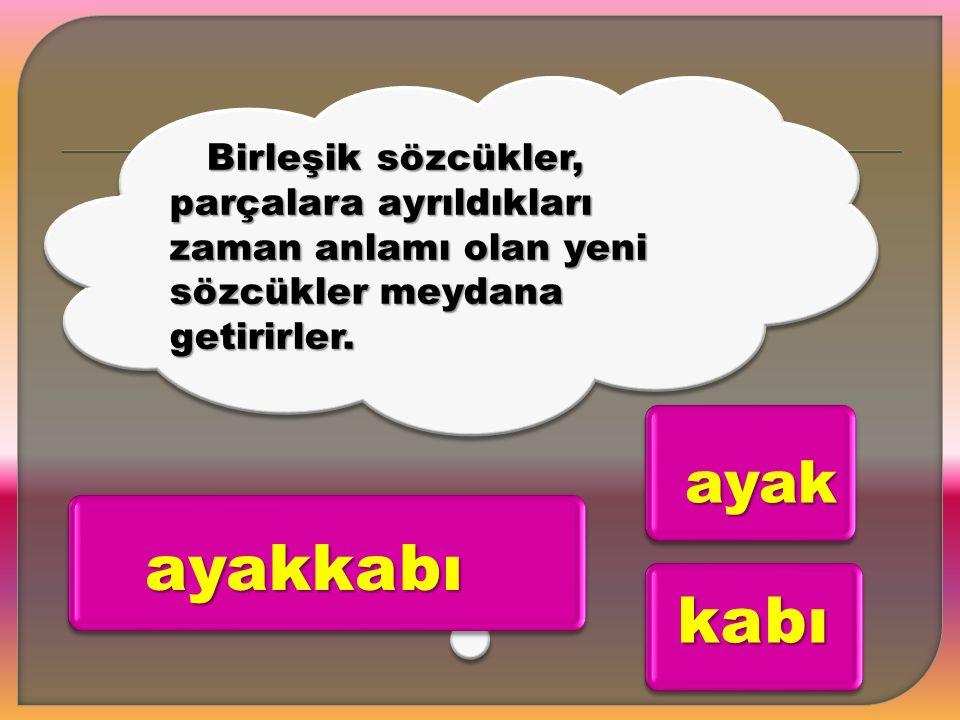 Birleşik sözcükler, Birleşik sözcükler, parçalara ayrıldıkları zaman anlamı olan yeni sözcükler meydana getirirler.