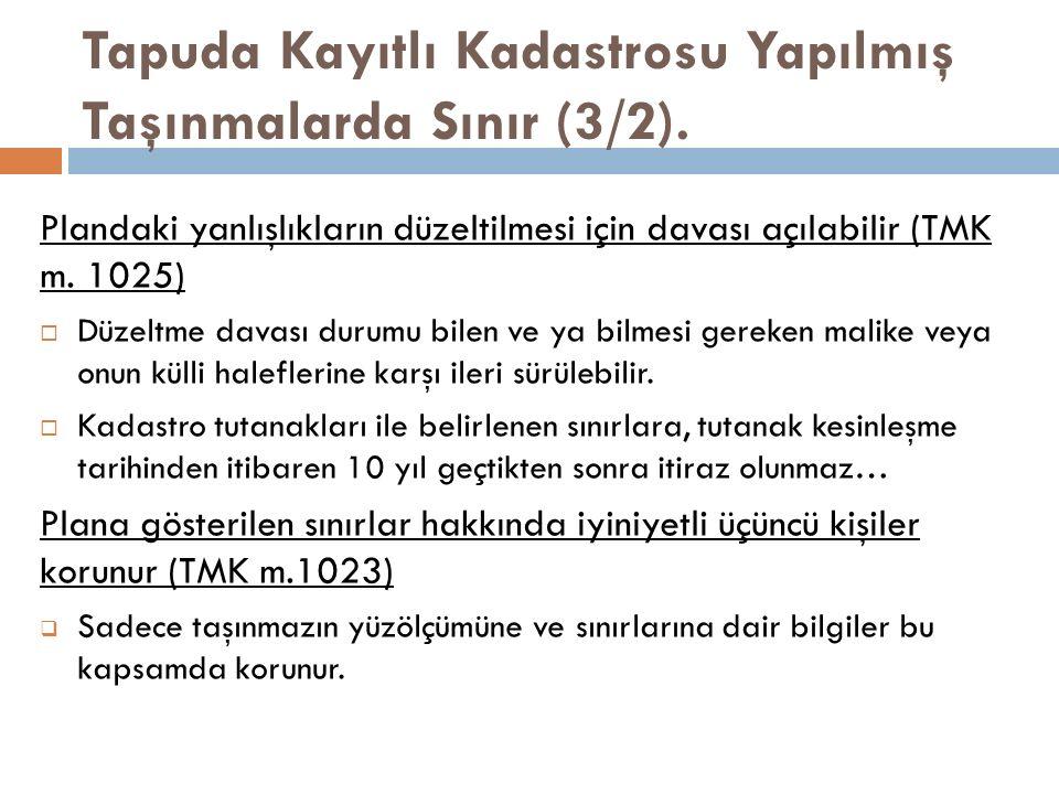 Tapuda Kayıtlı Kadastrosu Yapılmış Taşınmalarda Sınır (3/2). Plandaki yanlışlıkların düzeltilmesi için davası açılabilir (TMK m. 1025)  Düzeltme dava