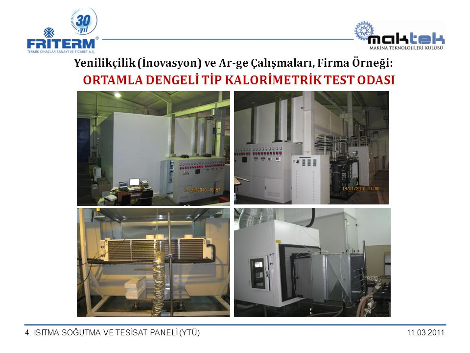 4. ISITMA SOĞUTMA VE TESİSAT PANELİ (YTÜ)11.03.2011 Yenilikçilik (İnovasyon) ve Ar-ge Çalışmaları, Firma Örneği: ORTAMLA DENGELİ TİP KALORİMETRİK TEST
