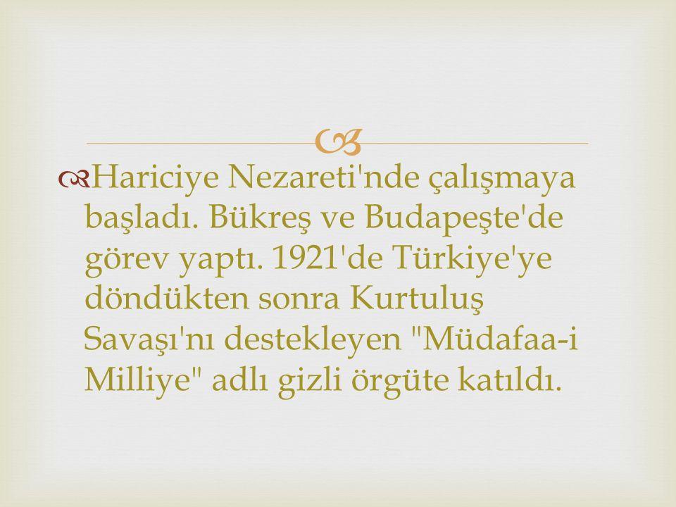   Hariciye Nezareti nde çalışmaya başladı.Bükreş ve Budapeşte de görev yaptı.