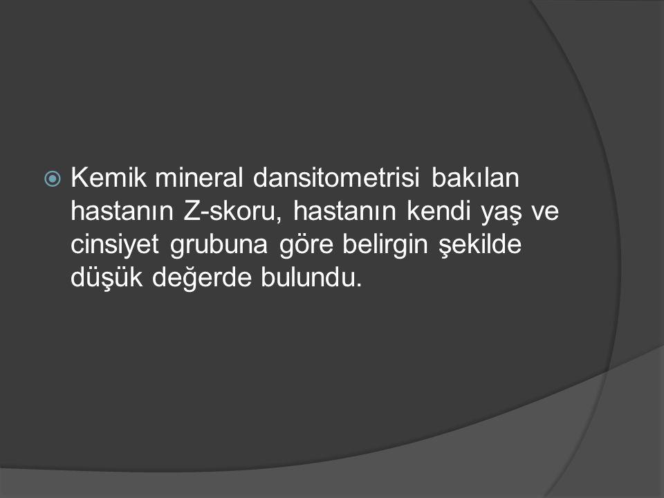 Kemik mineral dansitometrisi bakılan hastanın Z-skoru, hastanın kendi yaş ve cinsiyet grubuna göre belirgin şekilde düşük değerde bulundu.