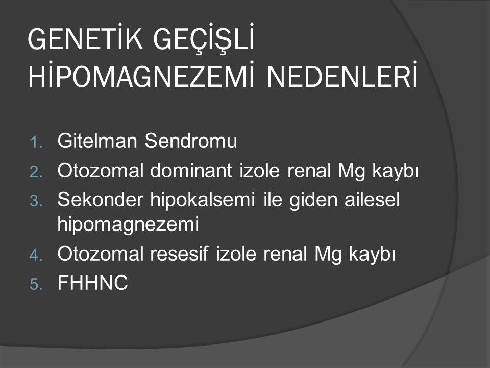 GENETİK GEÇİŞLİ HİPOMAGNEZEMİ NEDENLERİ 1. Gitelman Sendromu 2.