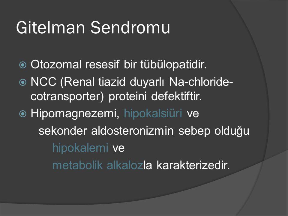 Gitelman Sendromu  Otozomal resesif bir tübülopatidir.