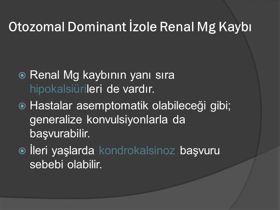 Otozomal Dominant İzole Renal Mg Kaybı  Renal Mg kaybının yanı sıra hipokalsiürileri de vardır.