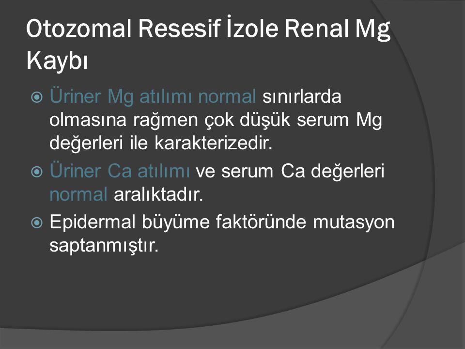 Otozomal Resesif İzole Renal Mg Kaybı  Üriner Mg atılımı normal sınırlarda olmasına rağmen çok düşük serum Mg değerleri ile karakterizedir.
